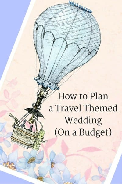 How To Plan A Travel Themed Wedding On A Budget