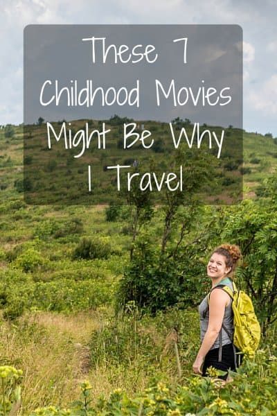 These 7 Childhood MoviesMight Be WhyI Travel